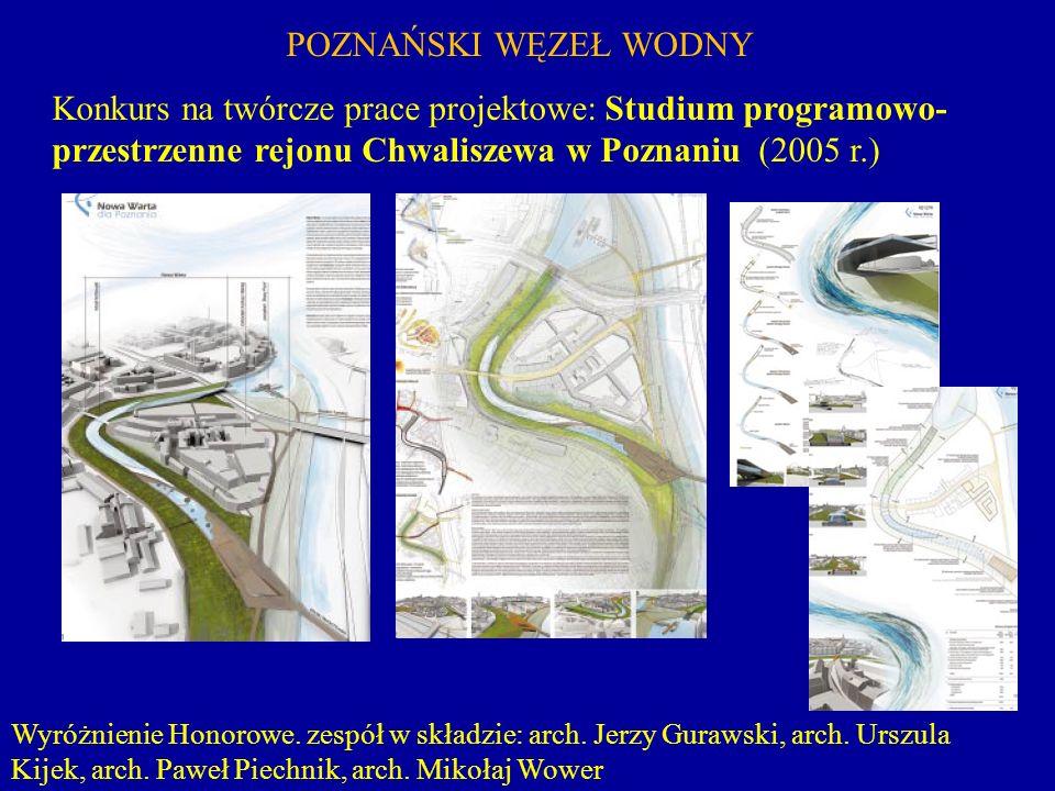 Wyróżnienie Honorowe. zespół w składzie: arch. Jerzy Gurawski, arch. Urszula Kijek, arch. Paweł Piechnik, arch. Mikołaj Wower POZNAŃSKI WĘZEŁ WODNY Ko