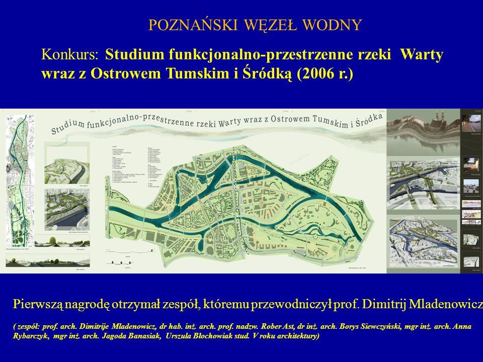 POZNAŃSKI WĘZEŁ WODNY Konkurs: Studium funkcjonalno-przestrzenne rzeki Warty wraz z Ostrowem Tumskim i Śródką (2006 r.) Pierwszą nagrodę otrzymał zesp