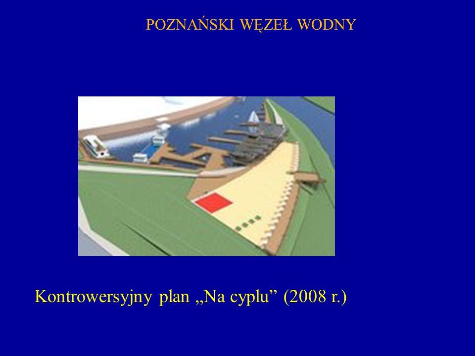 POZNAŃSKI WĘZEŁ WODNY Kontrowersyjny plan Na cyplu (2008 r.)