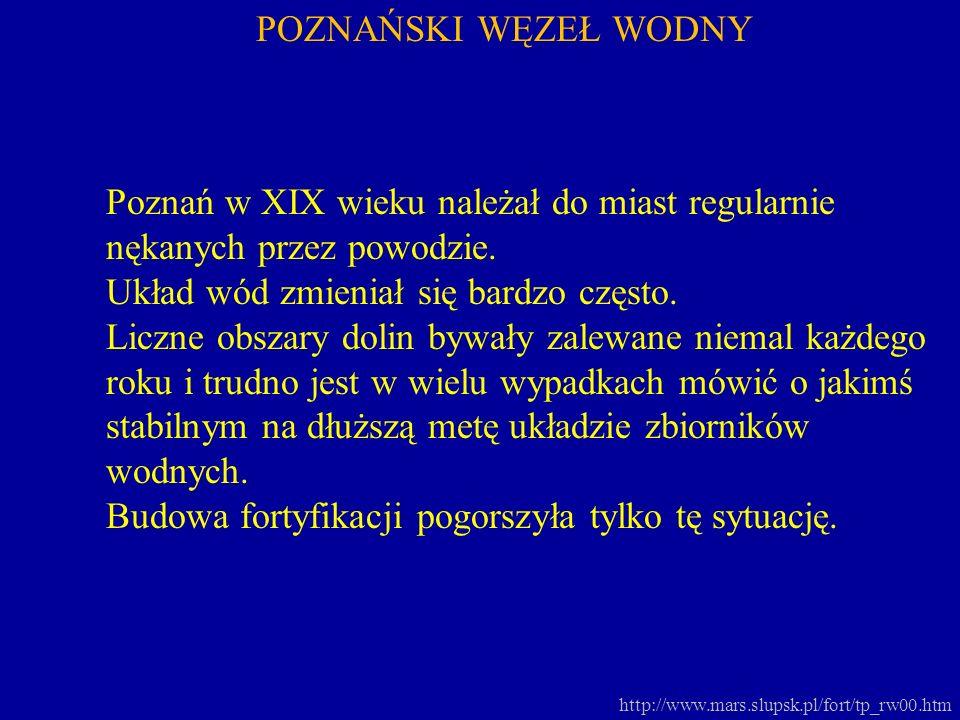 http://www.mars.slupsk.pl/fort/tp_rw00.htm POZNAŃSKI WĘZEŁ WODNY Poznań w XIX wieku należał do miast regularnie nękanych przez powodzie. Układ wód zmi