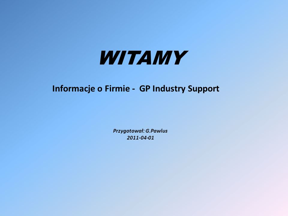 WITAMY Informacje o Firmie - GP Industry Support Przygotował: G.Pawlus 2011-04-01