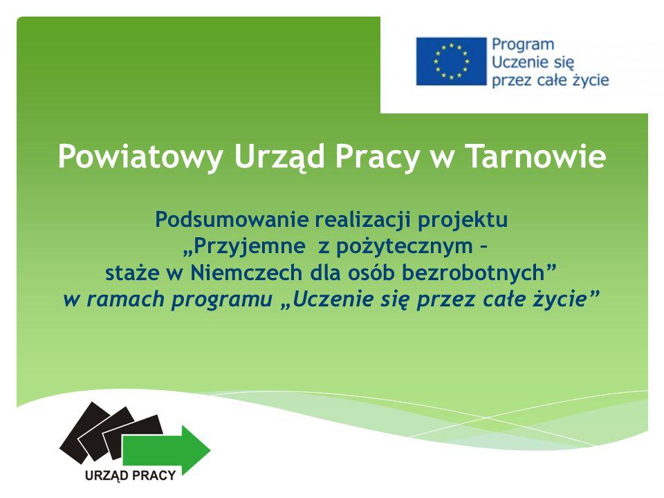 Powiatowy Urząd Pracy w Tarnowie Podsumowanie realizacji projektu Przyjemne z pożytecznym – staże w Niemczech dla osób bezrobotnych w ramach programu