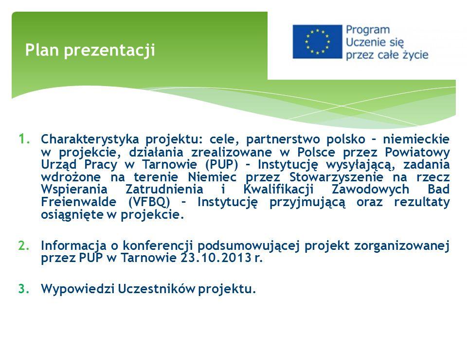 1. Charakterystyka projektu: cele, partnerstwo polsko – niemieckie w projekcie, działania zrealizowane w Polsce przez Powiatowy Urząd Pracy w Tarnowie