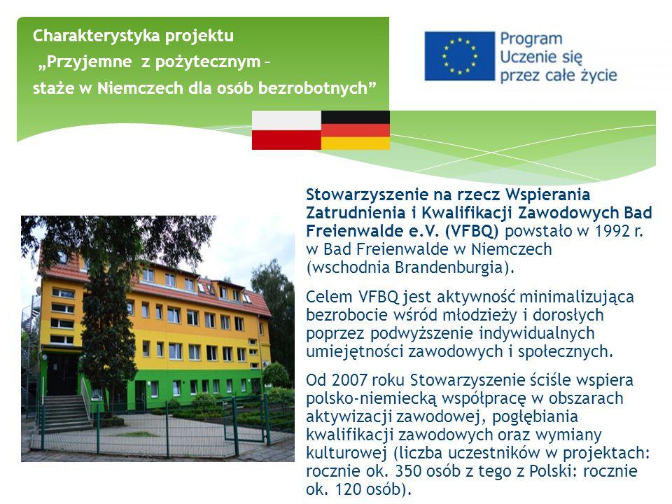 Charakterystyka projektu Przyjemne z pożytecznym – staże w Niemczech dla osób bezrobotnych Stowarzyszenie na rzecz Wspierania Zatrudnienia i Kwalifika