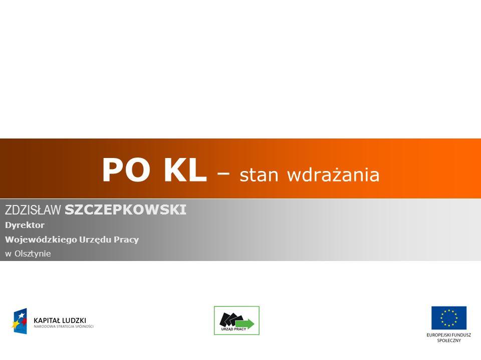 PO KL – stan wdrażania ZDZISŁAW SZCZEPKOWSKI Dyrektor Wojewódzkiego Urzędu Pracy w Olsztynie