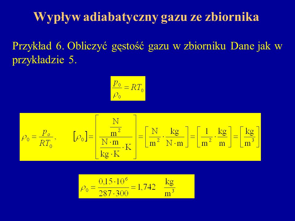 Wypływ adiabatyczny gazu ze zbiornika Przykład 6. Obliczyć gęstość gazu w zbiorniku Dane jak w przykładzie 5.