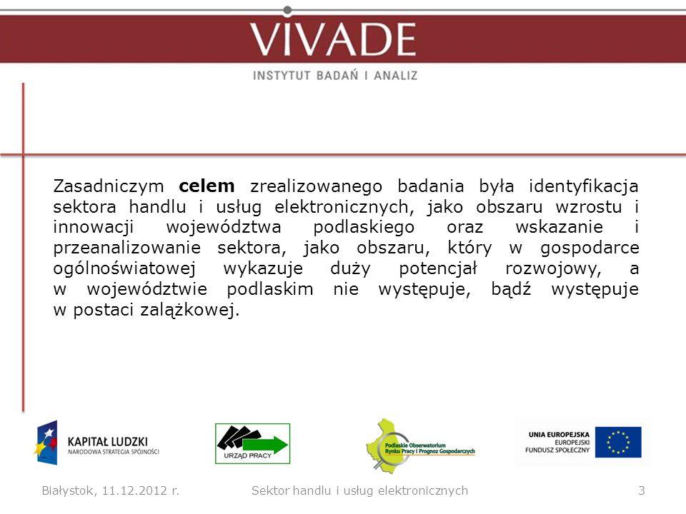 Białystok, 11.12.2012 r.3Sektor handlu i usług elektronicznych Zasadniczym celem zrealizowanego badania była identyfikacja sektora handlu i usług elek