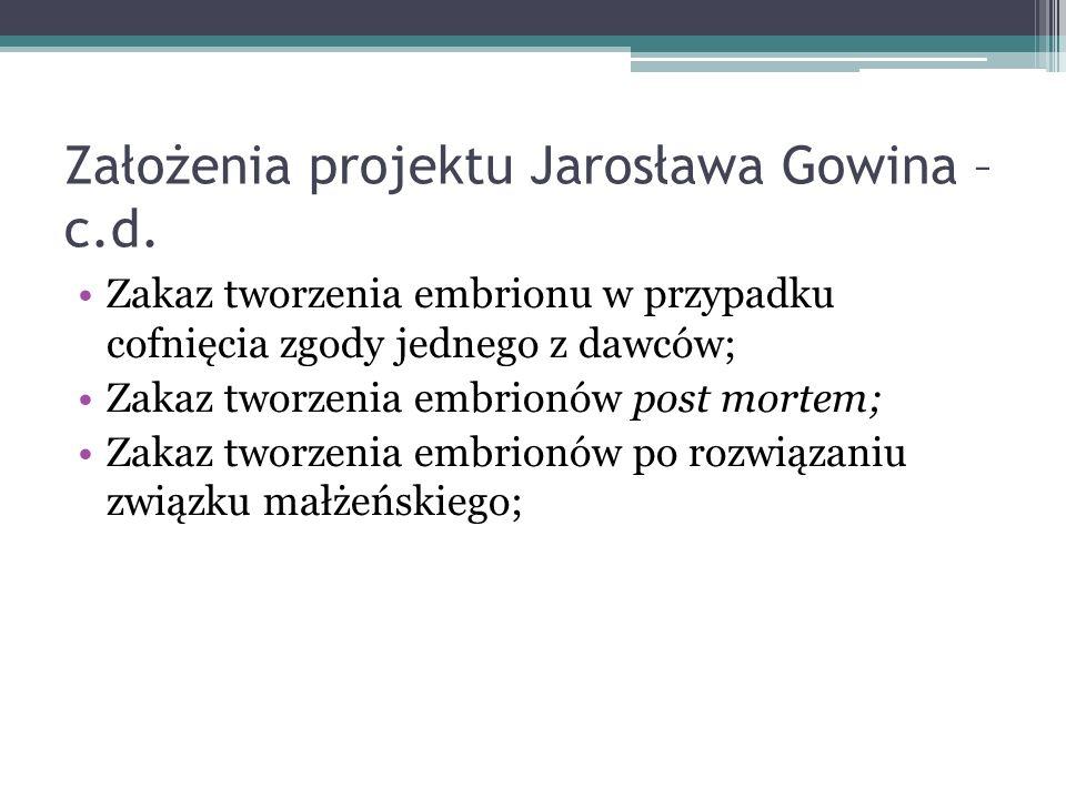 Założenia projektu Jarosława Gowina – c.d. Zakaz tworzenia embrionu w przypadku cofnięcia zgody jednego z dawców; Zakaz tworzenia embrionów post morte