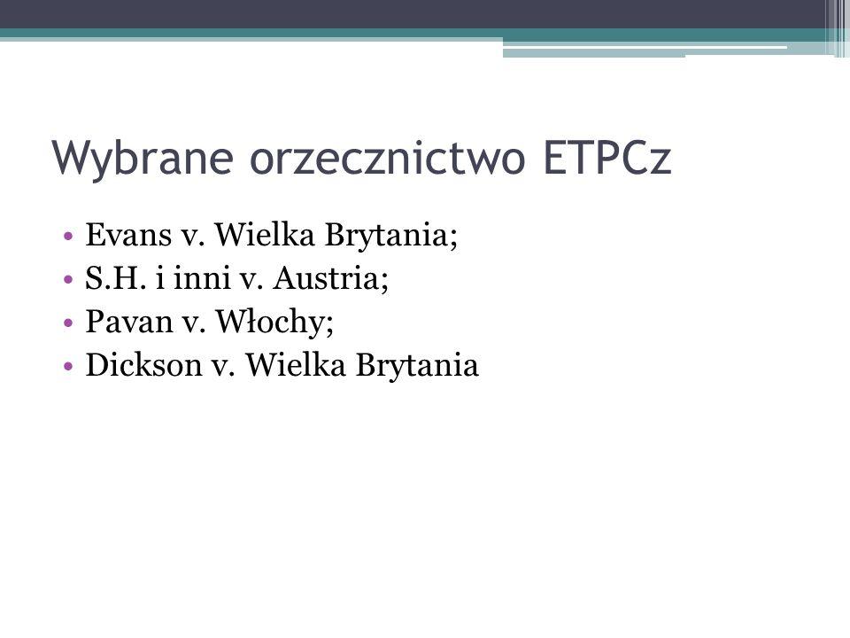 Wybrane orzecznictwo ETPCz Evans v. Wielka Brytania; S.H. i inni v. Austria; Pavan v. Włochy; Dickson v. Wielka Brytania