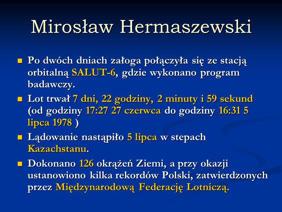 Mirosław Hermaszewski Po dwóch dniach załoga połączyła się ze stacją orbitalną SALUT-6, gdzie wykonano program badawczy. Po dwóch dniach załoga połącz