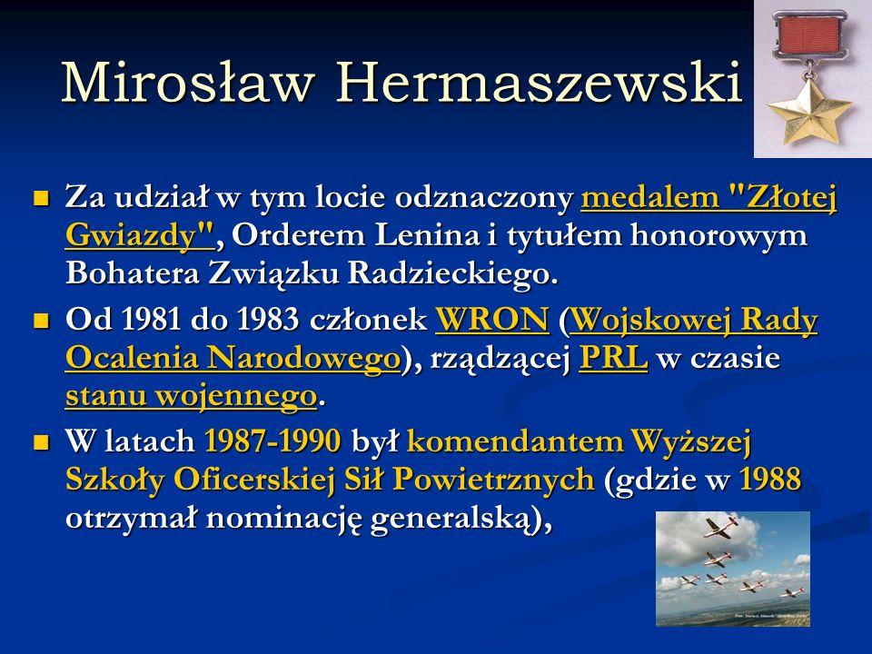 Mirosław Hermaszewski Za udział w tym locie odznaczony medalem Złotej Gwiazdy , Orderem Lenina i tytułem honorowym Bohatera Związku Radzieckiego.