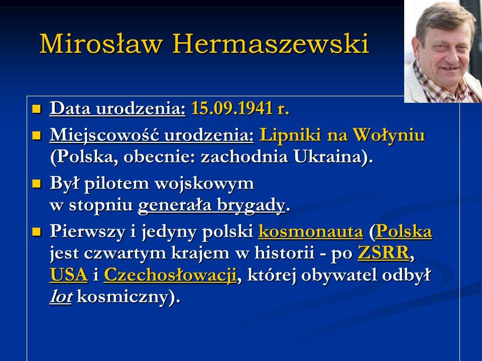 Mirosław Hermaszewski Jest 89 kosmonautą, który oglądał Ziemię z odległości ponad 360 kilometrów.