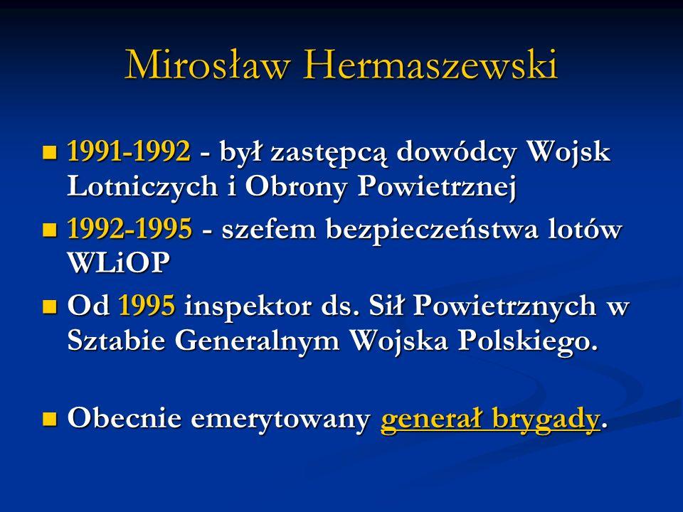 Mirosław Hermaszewski 1991-1992 - był zastępcą dowódcy Wojsk Lotniczych i Obrony Powietrznej 1991-1992 - był zastępcą dowódcy Wojsk Lotniczych i Obrony Powietrznej 1992-1995 - szefem bezpieczeństwa lotów WLiOP 1992-1995 - szefem bezpieczeństwa lotów WLiOP Od 1995 inspektor ds.