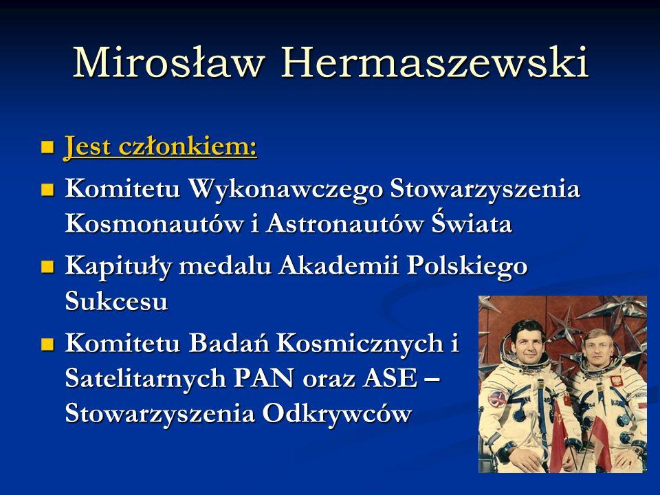 Mirosław Hermaszewski Jest członkiem: Jest członkiem: Komitetu Wykonawczego Stowarzyszenia Kosmonautów i Astronautów Świata Komitetu Wykonawczego Stow