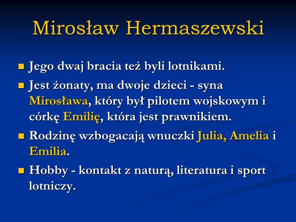 Mirosław Hermaszewski Jego dwaj bracia też byli lotnikami. Jego dwaj bracia też byli lotnikami. Jest żonaty, ma dwoje dzieci - syna Mirosława, który b