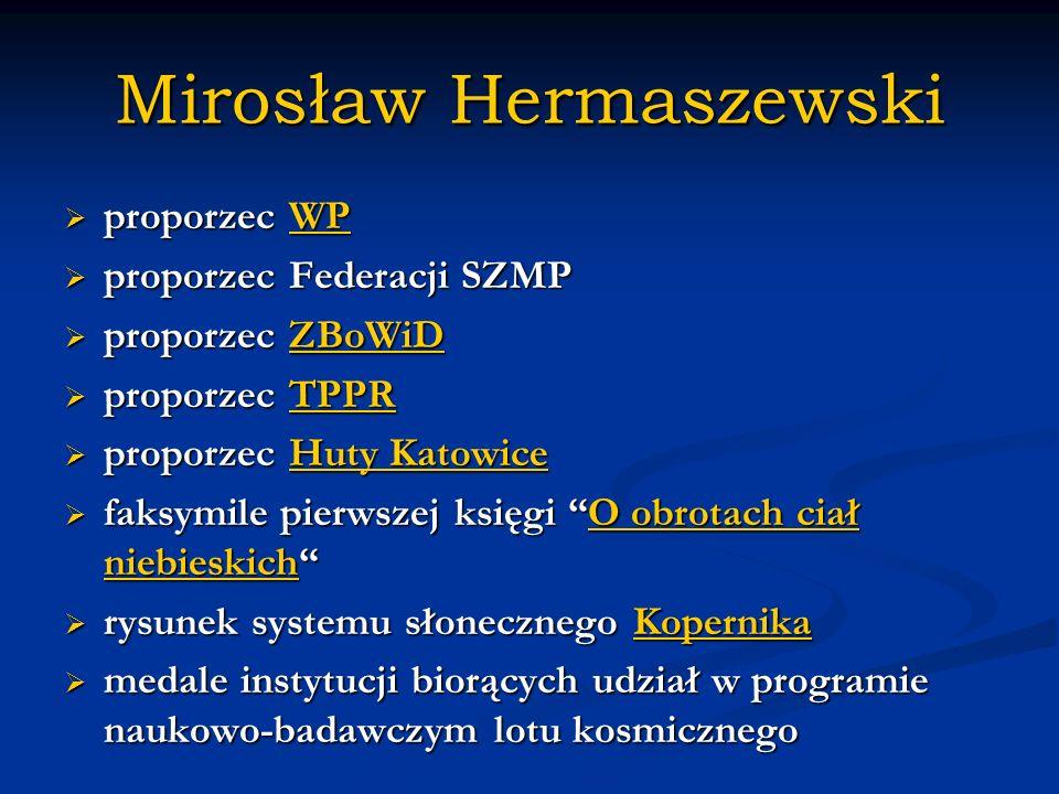 Mirosław Hermaszewski proporzec WP proporzec WPWP proporzec Federacji SZMP proporzec Federacji SZMP proporzec ZBoWiD proporzec ZBoWiDZBoWiD proporzec TPPR proporzec TPPRTPPR proporzec Huty Katowice proporzec Huty KatowiceHuty KatowiceHuty Katowice faksymile pierwszej księgi O obrotach ciał niebieskich faksymile pierwszej księgi O obrotach ciał niebieskichO obrotach ciał niebieskichO obrotach ciał niebieskich rysunek systemu słonecznego Kopernika rysunek systemu słonecznego KopernikaKopernika medale instytucji biorących udział w programie naukowo-badawczym lotu kosmicznego medale instytucji biorących udział w programie naukowo-badawczym lotu kosmicznego