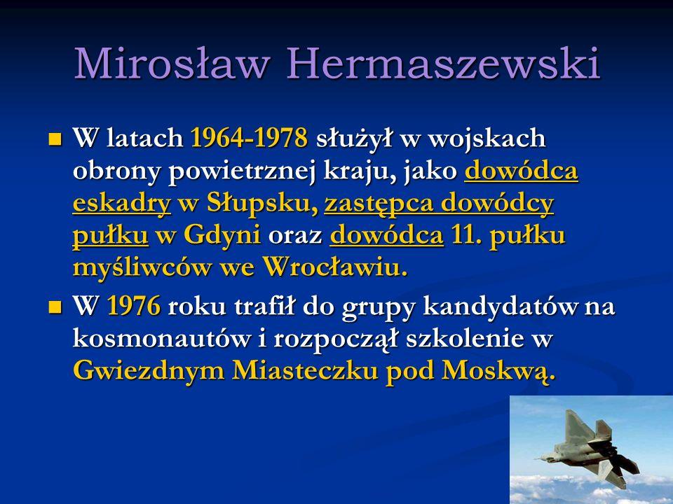 Mirosław Hermaszewski W latach 1964-1978 służył w wojskach obrony powietrznej kraju, jako dowódca eskadry w Słupsku, zastępca dowódcy pułku w Gdyni or