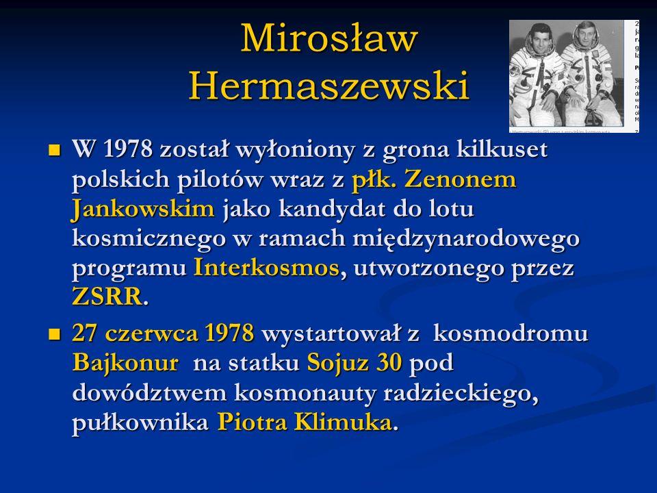 Mirosław Hermaszewski W 1978 został wyłoniony z grona kilkuset polskich pilotów wraz z płk. Zenonem Jankowskim jako kandydat do lotu kosmicznego w ram