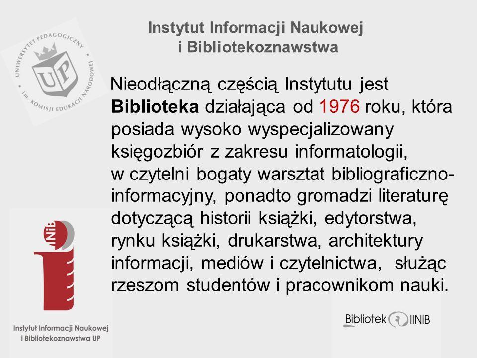Instytut Informacji Naukowej i Bibliotekoznawstwa Nieodłączną częścią Instytutu jest Biblioteka działająca od 1976 roku, która posiada wysoko wyspecja