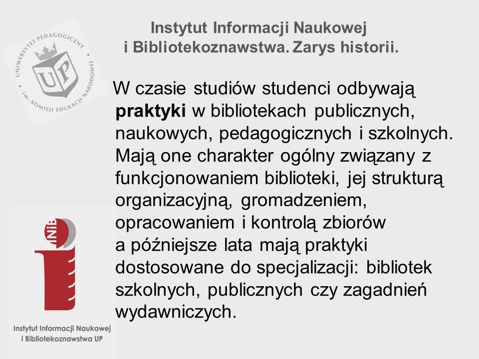 Instytut Informacji Naukowej i Bibliotekoznawstwa. Zarys historii. W czasie studiów studenci odbywają praktyki w bibliotekach publicznych, naukowych,