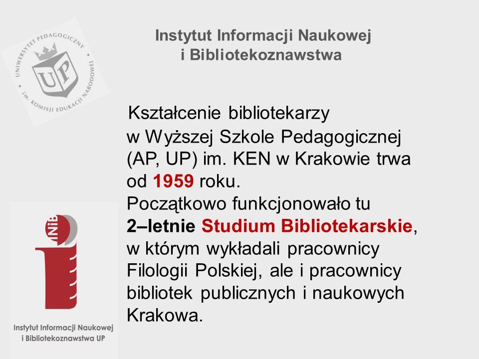 Kształcenie bibliotekarzy w Wyższej Szkole Pedagogicznej (AP, UP) im. KEN w Krakowie trwa od 1959 roku. Początkowo funkcjonowało tu 2–letnie Studium B