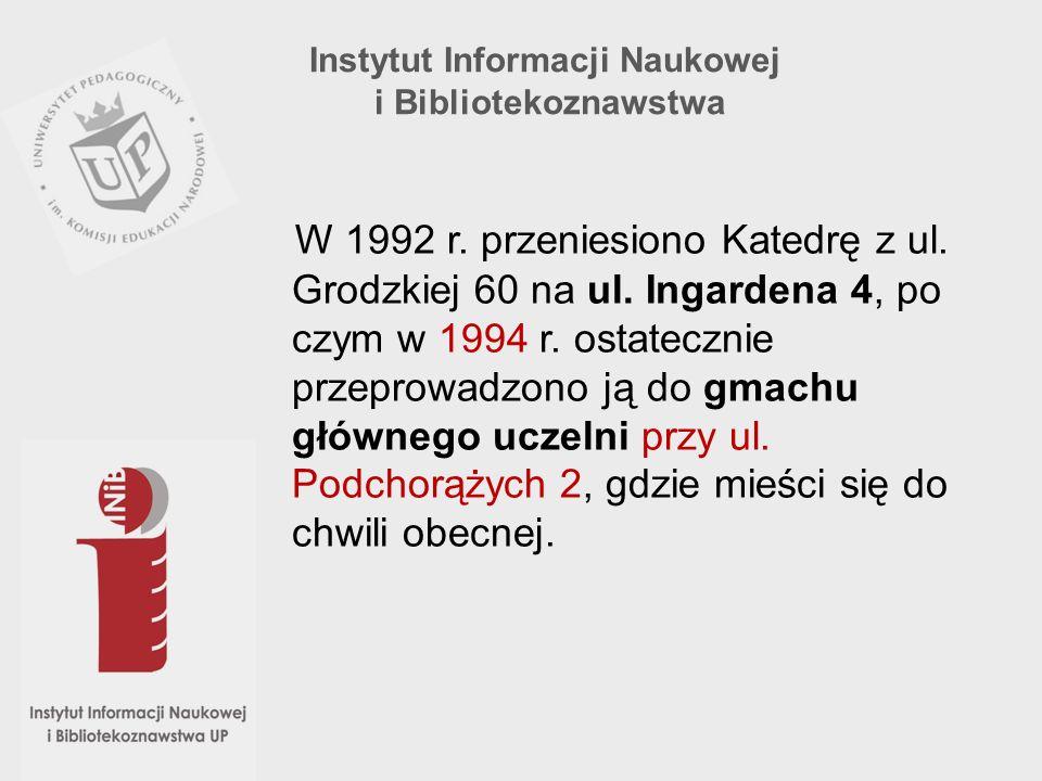 W 1992 r. przeniesiono Katedrę z ul. Grodzkiej 60 na ul. Ingardena 4, po czym w 1994 r. ostatecznie przeprowadzono ją do gmachu głównego uczelni przy