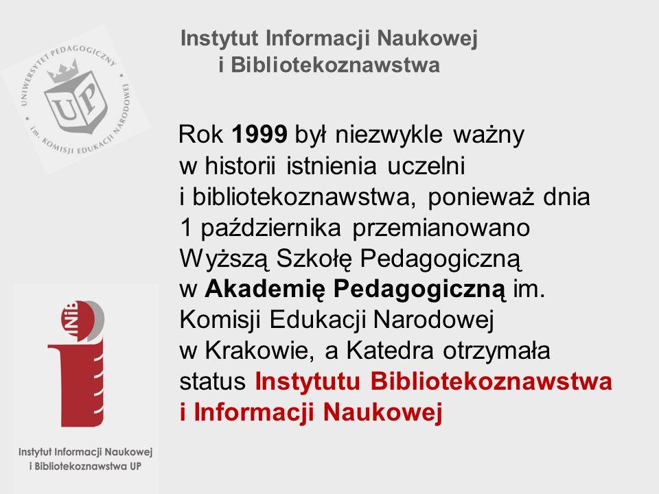 Rok 1999 był niezwykle ważny w historii istnienia uczelni i bibliotekoznawstwa, ponieważ dnia 1 października przemianowano Wyższą Szkołę Pedagogiczną