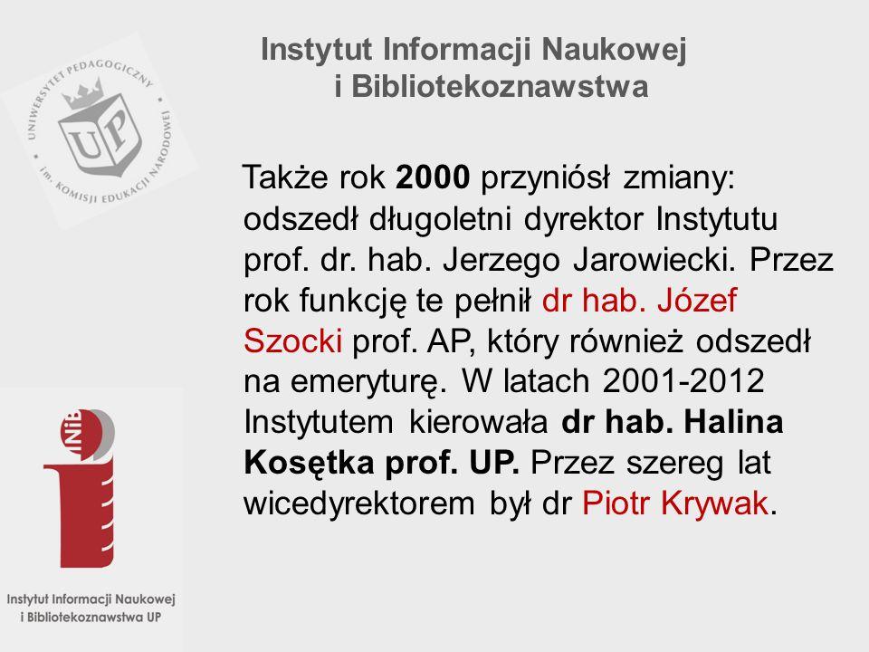 Także rok 2000 przyniósł zmiany: odszedł długoletni dyrektor Instytutu prof. dr. hab. Jerzego Jarowiecki. Przez rok funkcję te pełnił dr hab. Józef Sz