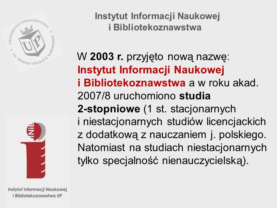 W 2003 r. przyjęto nową nazwę: Instytut Informacji Naukowej i Bibliotekoznawstwa a w roku akad. 2007/8 uruchomiono studia 2-stopniowe (1 st. stacjonar
