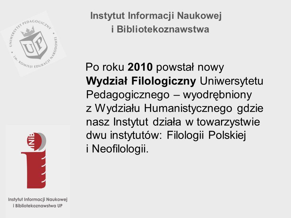 Po roku 2010 powstał nowy Wydział Filologiczny Uniwersytetu Pedagogicznego – wyodrębniony z Wydziału Humanistycznego gdzie nasz Instytut działa w towa
