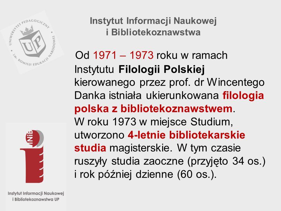 Instytut Informacji Naukowej i Bibliotekoznawstwa Od 1971 – 1973 roku w ramach Instytutu Filologii Polskiej kierowanego przez prof. dr Wincentego Dank