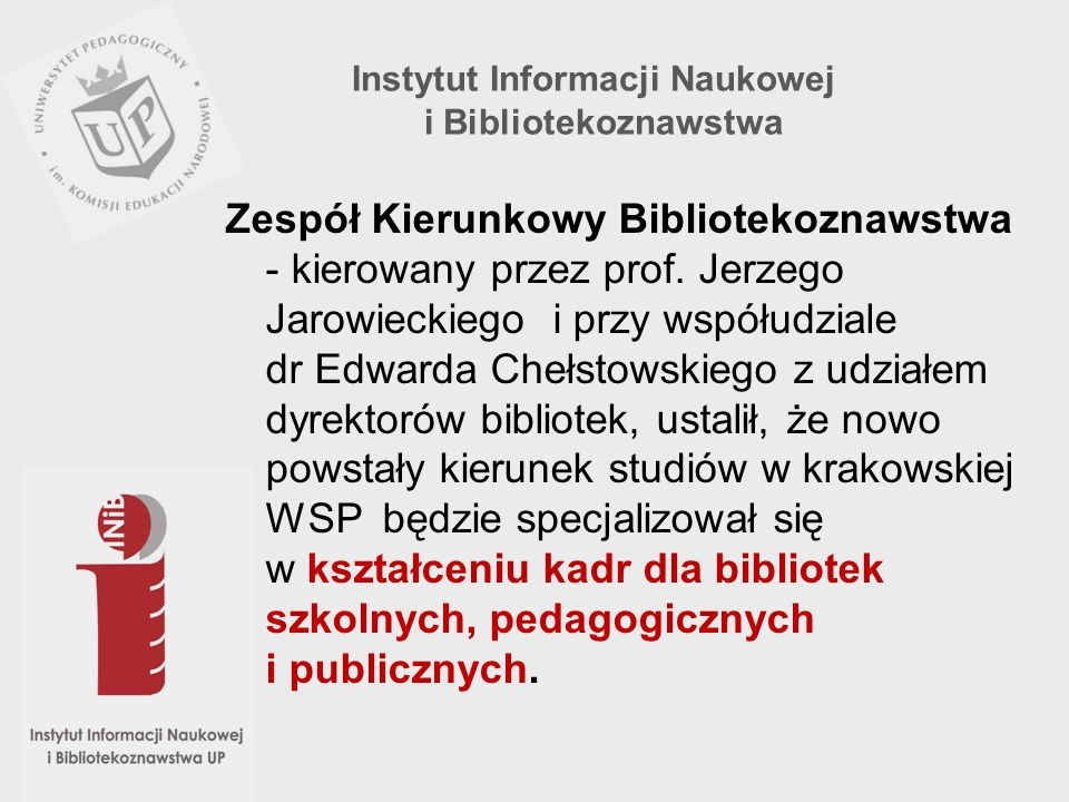 Zespół Kierunkowy Bibliotekoznawstwa - kierowany przez prof. Jerzego Jarowieckiego i przy współudziale dr Edwarda Chełstowskiego z udziałem dyrektorów