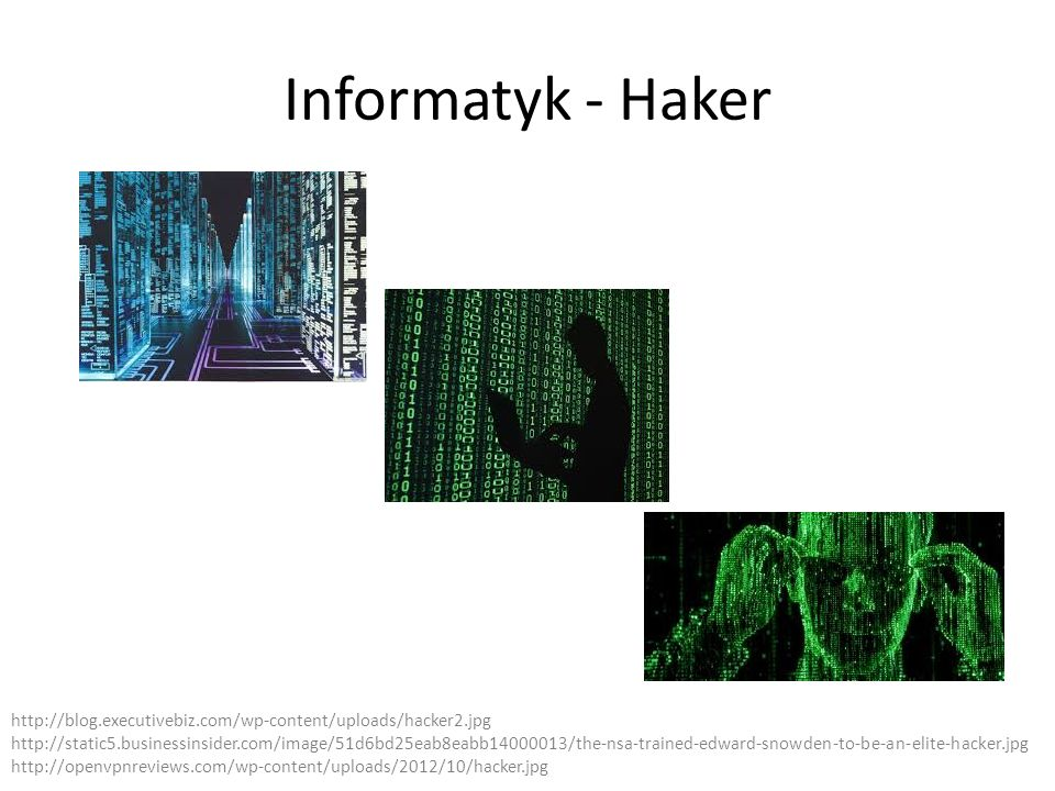 Informatyk - Haker http://blog.executivebiz.com/wp-content/uploads/hacker2.jpg http://static5.businessinsider.com/image/51d6bd25eab8eabb14000013/the-n