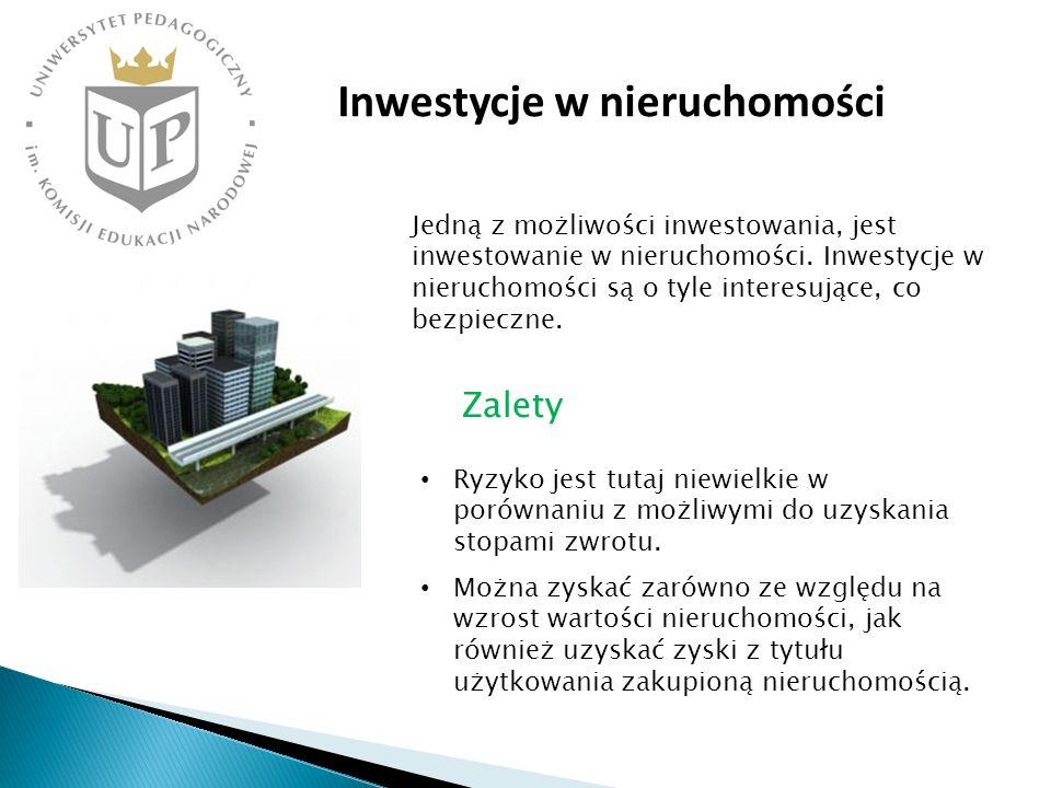 Inwestycje w nieruchomości Jedną z możliwości inwestowania, jest inwestowanie w nieruchomości. Inwestycje w nieruchomości są o tyle interesujące, co b