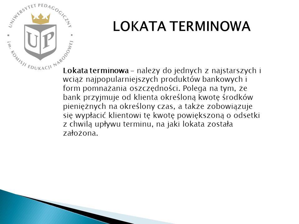 LOKATA TERMINOWA Lokata terminowa - należy do jednych z najstarszych i wciąż najpopularniejszych produktów bankowych i form pomnażania oszczędności. P