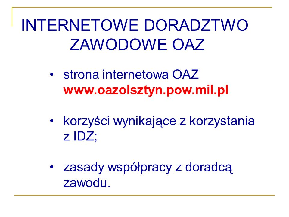 strona internetowa OAZ www.oazolsztyn.pow.mil.pl korzyści wynikające z korzystania z IDZ; zasady współpracy z doradcą zawodu.