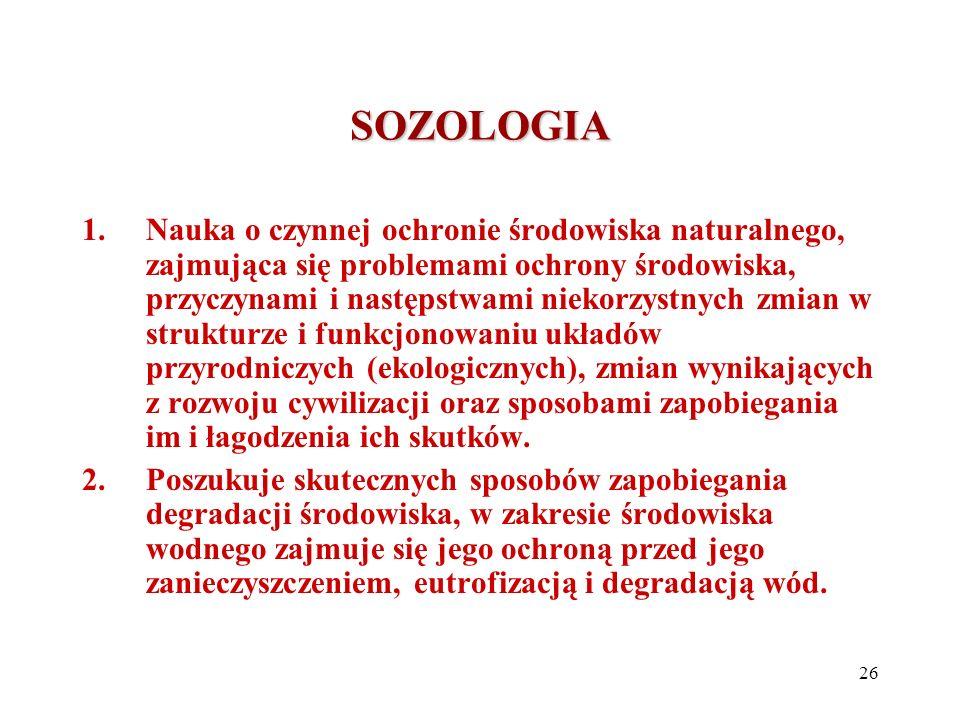 SOZOLOGIA 1.Nauka o czynnej ochronie środowiska naturalnego, zajmująca się problemami ochrony środowiska, przyczynami i następstwami niekorzystnych zm