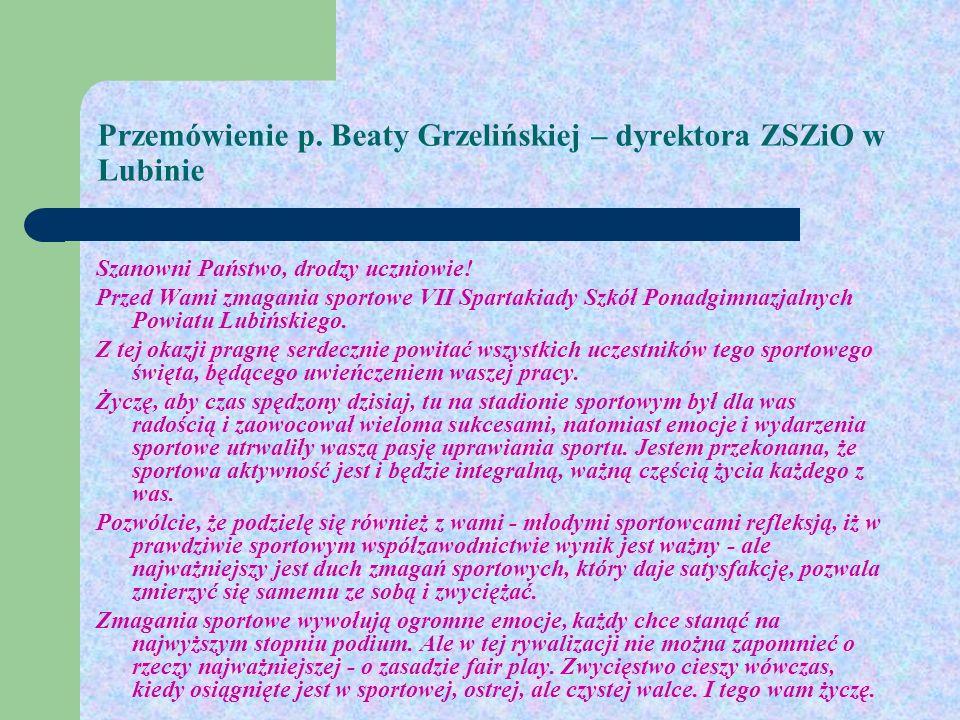 Przemówienie p. Beaty Grzelińskiej – dyrektora ZSZiO w Lubinie Szanowni Państwo, drodzy uczniowie! Przed Wami zmagania sportowe VII Spartakiady Szkół