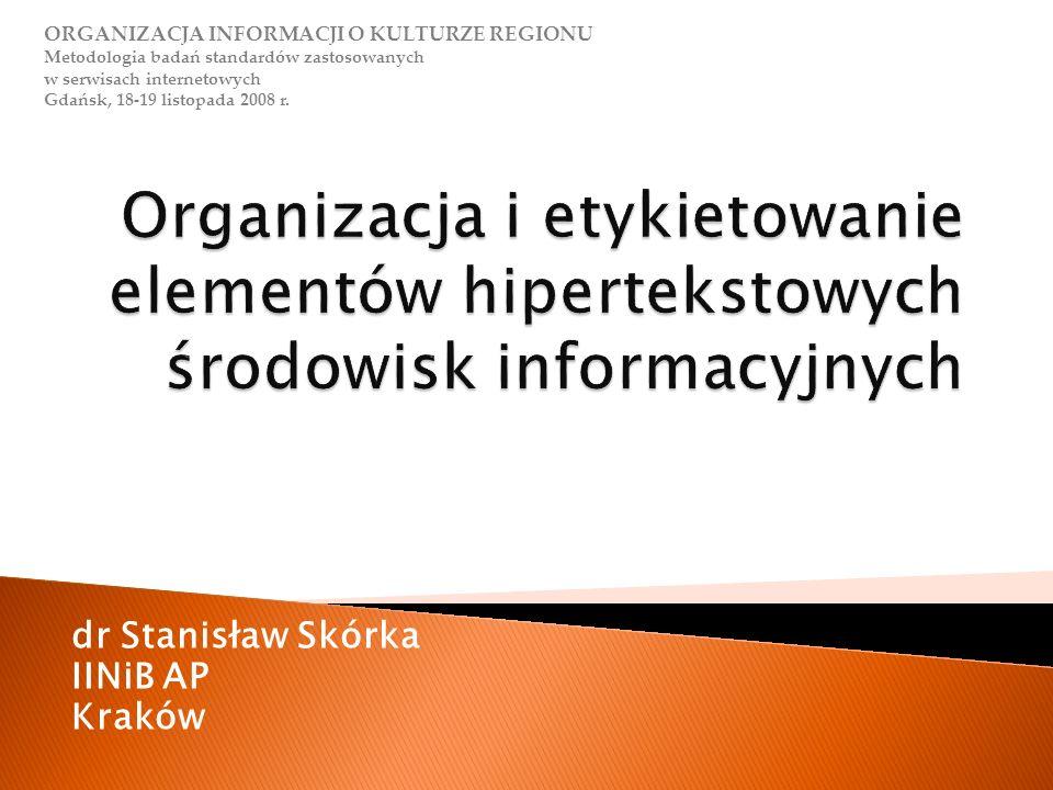 dr Stanisław Skórka IINiB AP Kraków ORGANIZACJA INFORMACJI O KULTURZE REGIONU Metodologia badań standardów zastosowanych w serwisach internetowych Gdańsk, 18-19 listopada 2008 r.