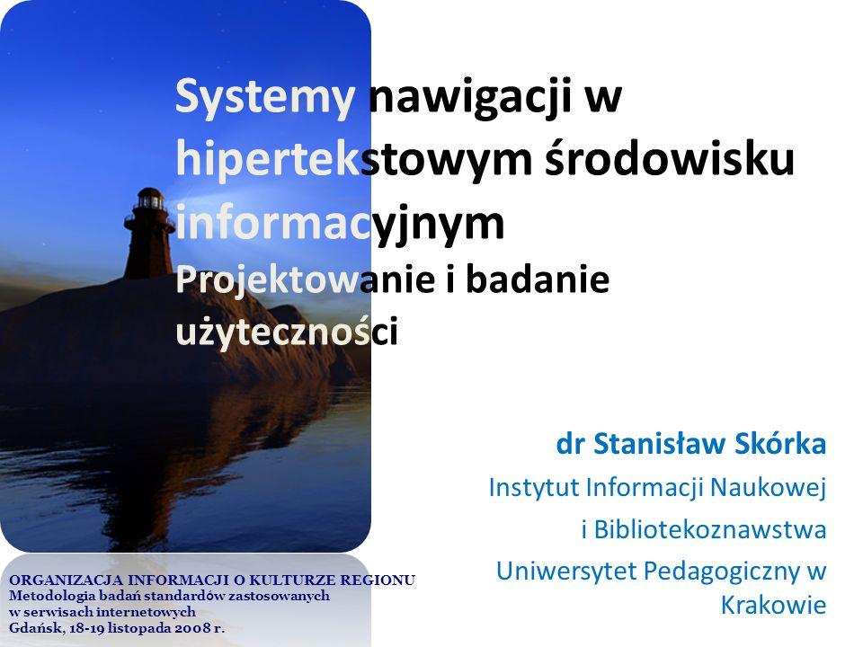 Systemy nawigacji w hipertekstowym środowisku informacyjnym Projektowanie i badanie użyteczności dr Stanisław Skórka Instytut Informacji Naukowej i Bi