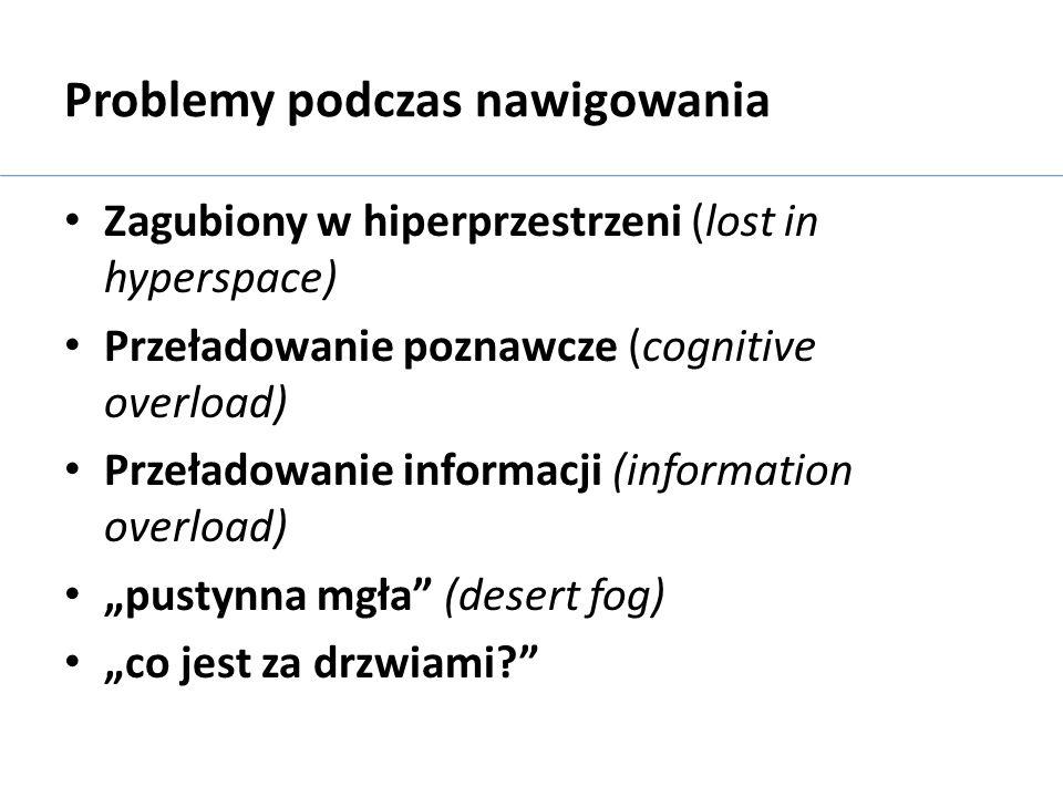 Problemy podczas nawigowania Zagubiony w hiperprzestrzeni (lost in hyperspace) Przeładowanie poznawcze (cognitive overload) Przeładowanie informacji (