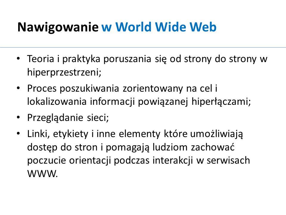 Nawigowanie w World Wide Web Teoria i praktyka poruszania się od strony do strony w hiperprzestrzeni; Proces poszukiwania zorientowany na cel i lokali