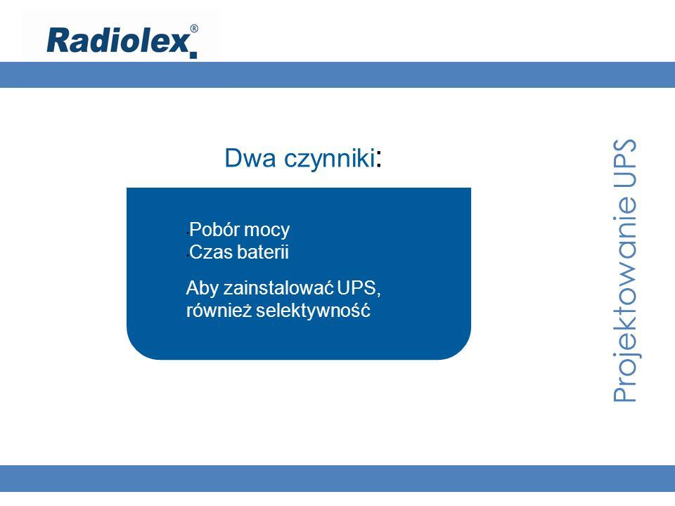 Projektowanie UPS Dwa czynniki : Pobór mocy Czas baterii Aby zainstalować UPS, również selektywność