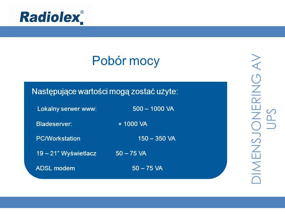 DIMENSJONERING AV UPS Pobór mocy Następujące wartości mogą zostać użyte: Lokalny serwer www: 500 – 1000 VA Bladeserver: + 1000 VA PC/Workstation 150 –