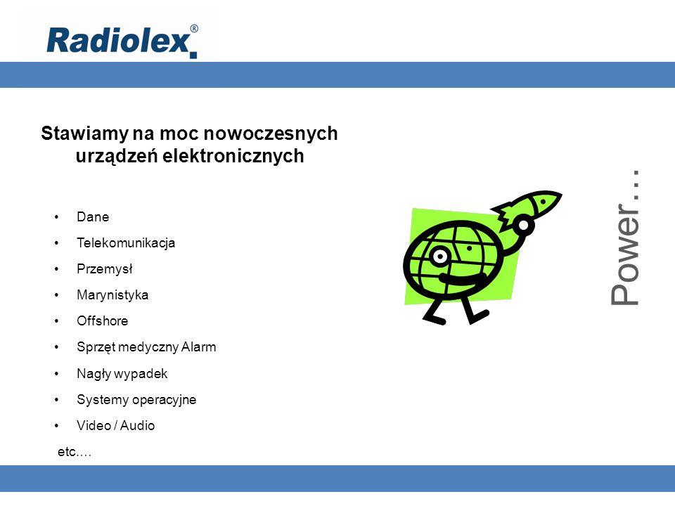 Power… Dane Telekomunikacja Przemysł Marynistyka Offshore Sprzęt medyczny Alarm Nagły wypadek Systemy operacyjne Video / Audio etc.… Stawiamy na moc n