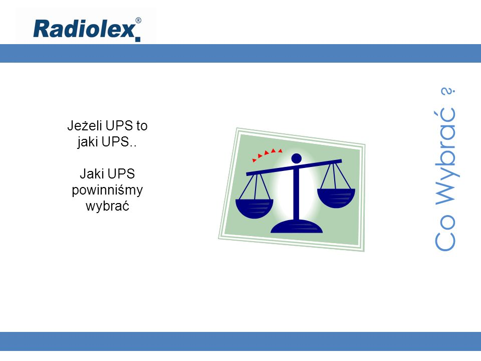 Co Wybrać ? Jeżeli UPS to jaki UPS.. Jaki UPS powinniśmy wybrać