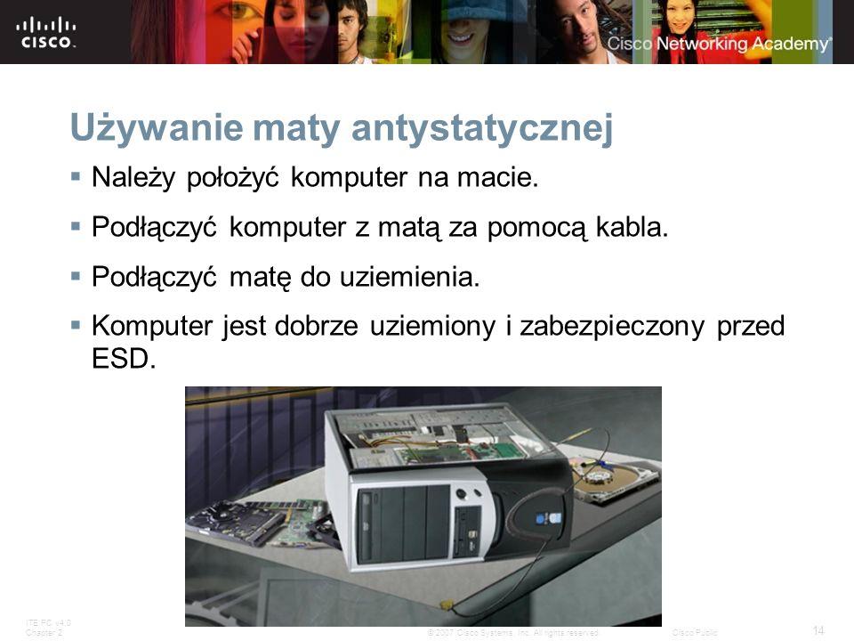 ITE PC v4.0 Chapter 2 14 © 2007 Cisco Systems, Inc. All rights reserved.Cisco Public Używanie maty antystatycznej Należy położyć komputer na macie. Po