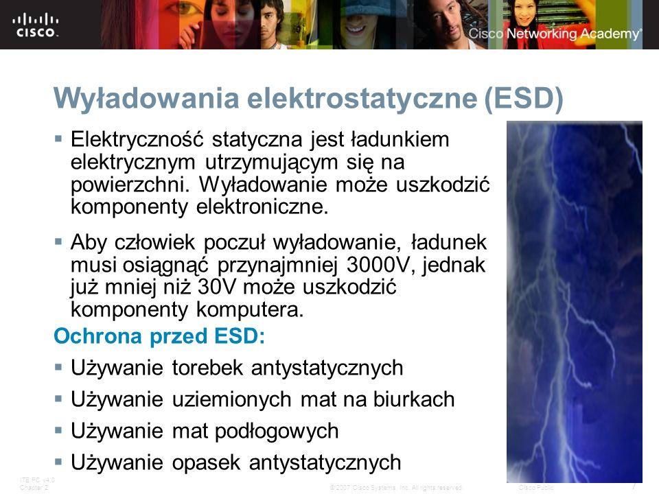 ITE PC v4.0 Chapter 2 7 © 2007 Cisco Systems, Inc. All rights reserved.Cisco Public Wyładowania elektrostatyczne (ESD) Elektryczność statyczna jest ła