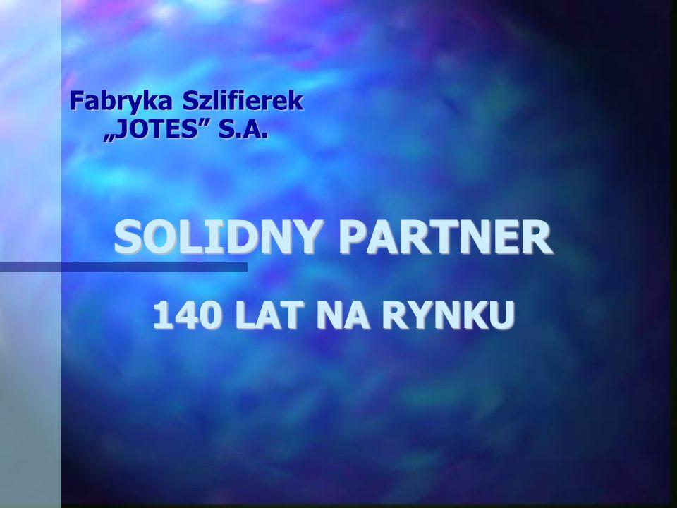 Fabryka Szlifierek JOTES S.A. SOLIDNY PARTNER 140 LAT NA RYNKU