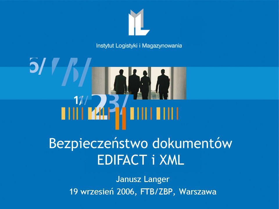 Bezpieczeństwo dokumentów EDIFACT i XML Janusz Langer 19 wrzesień 2006, FTB/ZBP, Warszawa
